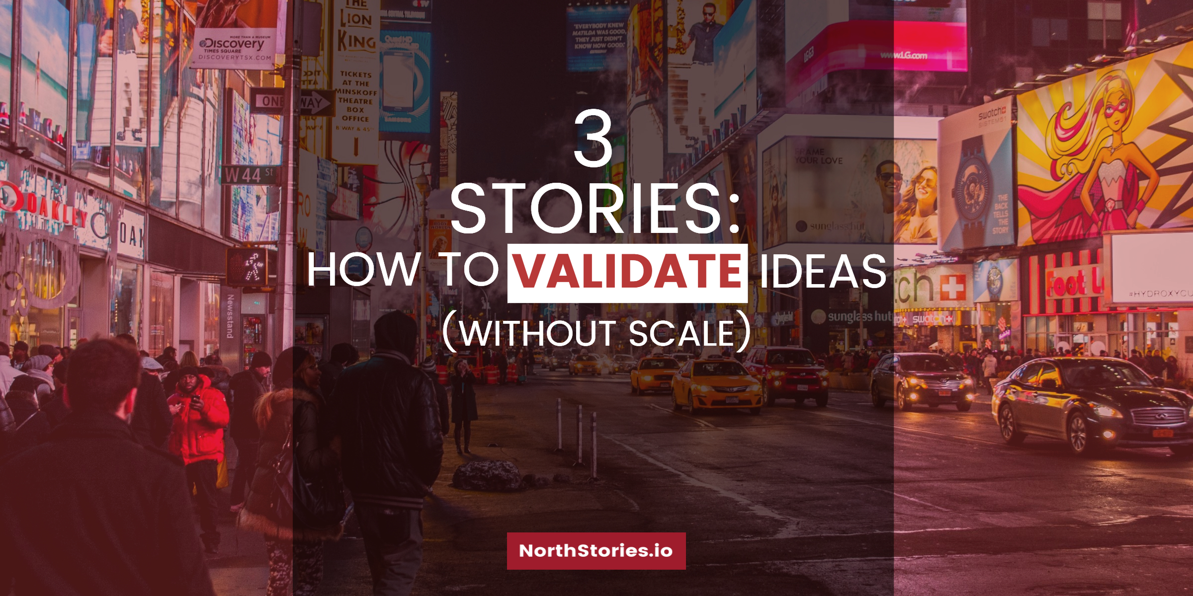 3 Stories: How to Validate Ideas (Without Scale)